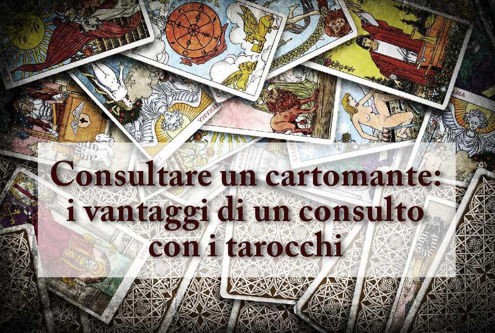 I vantaggi di un consulto con i tarocchi e il ruolo del cartomante.