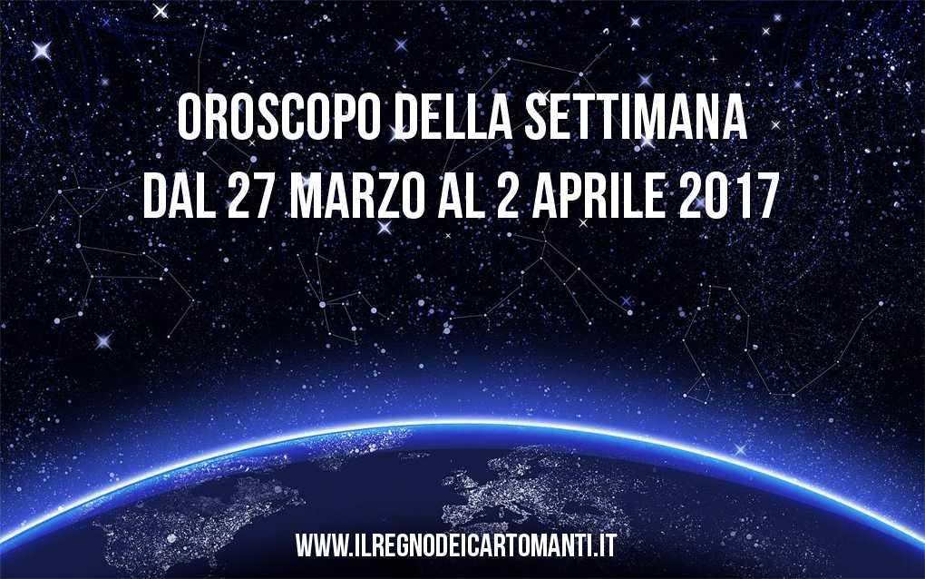 Oroscopo della settimana dal 27 marzo al 2 aprile 2017
